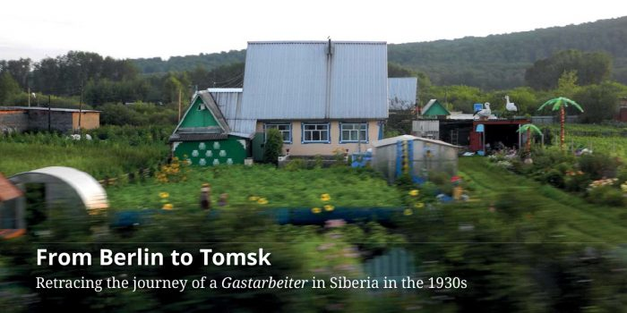 From Berlin to Tomsk. Retracing the Journey of a Gastarbeiter in Siberia in the 1930s